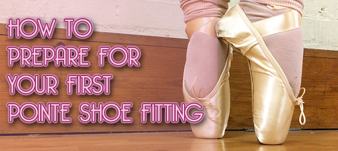 How To Prepare For Your First Pointe Shoe Fitting – Video Tutorial